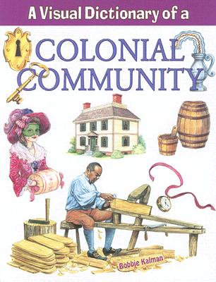 A Visual Dictionary of a Colonial Community By Kalman, Bobbie